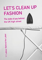 Lets Clean Up Fashion: The state of pay behind the UK high street