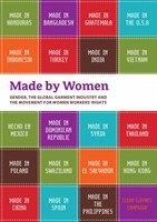 Made by Women: Gender, the Global Garment Industry and the Movement for Women Workers' Rights